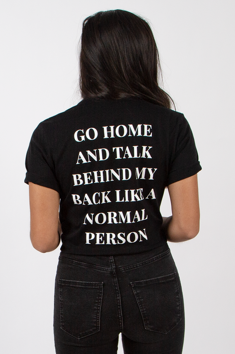 go home and talk behind my back