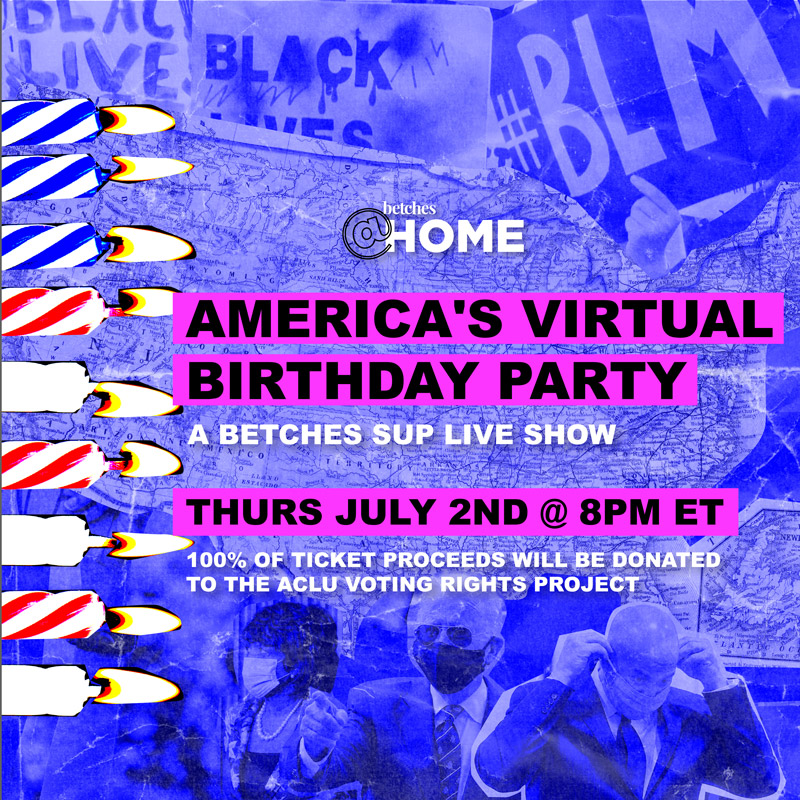 betches-at-home-america's-virtual-birthday-party
