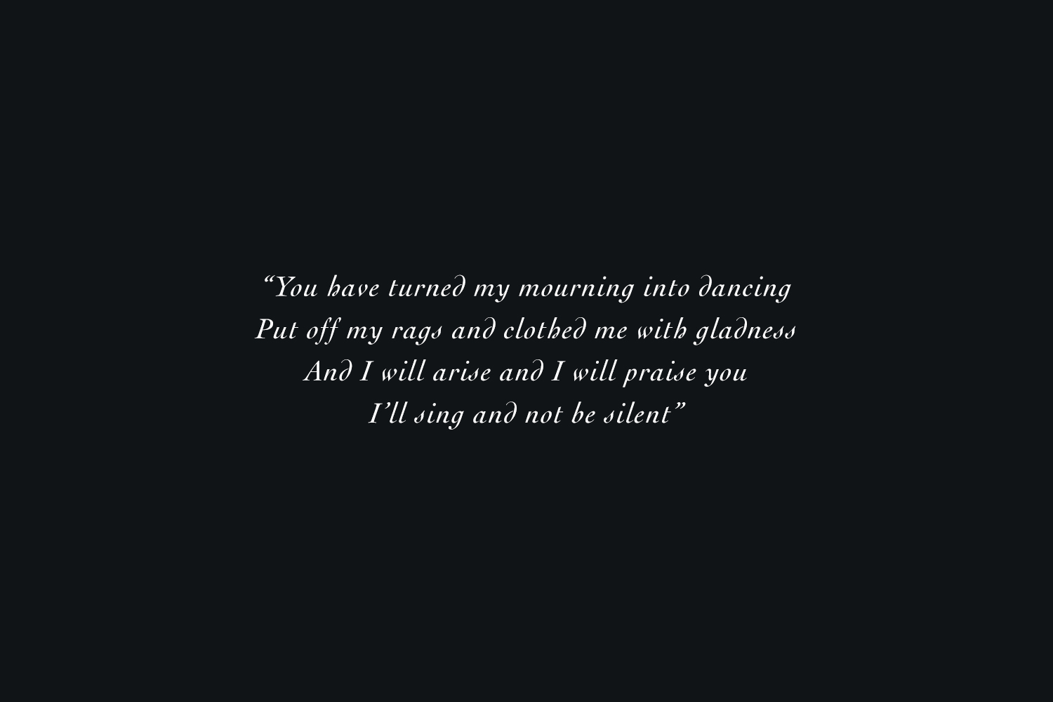 you have turned my mourning into dancing put off my rags and clothed ...