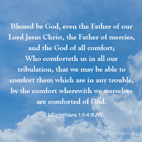 2 Corinthians 1:3-4 KJV - Blessed be God, even the Father of our