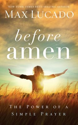 Buy your copy of Before Amen: The Power of a Simple Prayer in the Bible Gateway Store