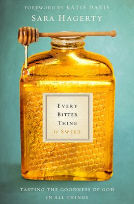 Click to buy your copy of Every Bitter Thing Is Sweet in the Bible Gateway Store
