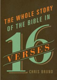 Buy your copy of The Whole Story of the Bible in 16 Verses in the Bible Gateway Store where you'll enjoy low prices every day