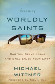 Click to buy your copy of Becoming Worldly Saints in the Bible Gateway Store