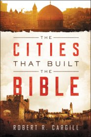 Click to buy your copy of The Cities That Built the Bible in the Bible Gateway Store