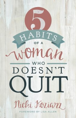 Click to buy your copy of 5 Habits of a Woman Who Doesn't Quit in the Bible Gateway Store