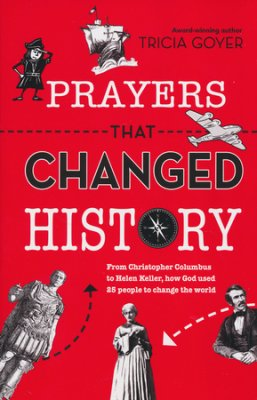 Click to buy your copy of Prayers That Changed History in the Bible Gateway Store