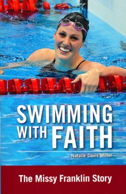 sports: Buy your copy of Swimming with Faith: The Missy Franklin Story in the Bible Gateway Store