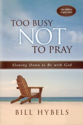 Buy your copy of Too Busy Not to Pray in the Bible Gateway Store