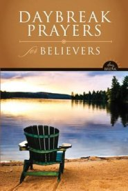 Buy your copy of DayBreak Prayers for Believers in the Bible Gateway Store