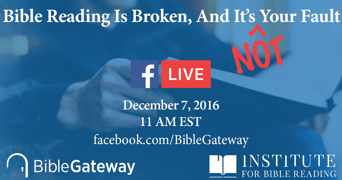 Tune In to Facebook Live with BibleGateway and Institute for Bible Reading Dec. 7 11 am EST