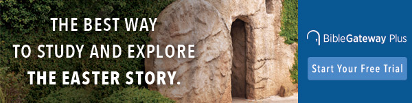 Learn more about Easter with the resources of Bible Gateway Plus