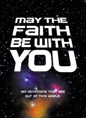Buy your copy of May the Faith Be with You: 180 Devotions That Are Out of This World in the Bible Gateway Store where you'll enjoy low prices every day