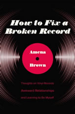 How to Fix a Broken Record by Amena Brown