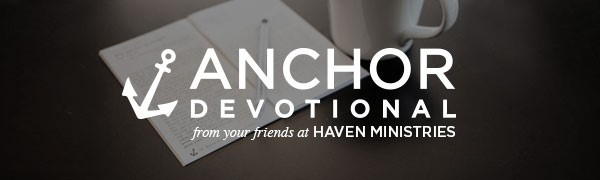 Sign up to receive the free email Anchor Devotional by Haven Today from Bible Gateway