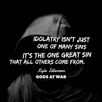 Idolatry: The One Great Sin that All Others Come from