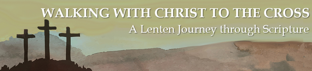 Walking with Christ to the Cross