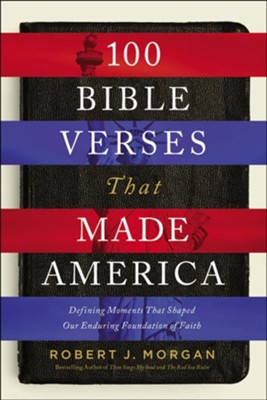 Buy your copy of 100 Bible Verses That Made America: Defining Moments That Shaped Our Enduring Foundation of Faith in the Bible Gateway Store where you'll enjoy low prices every day