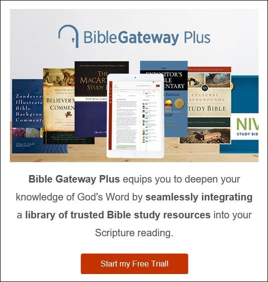 Learn more about becoming a member of Bible Gateway Plus