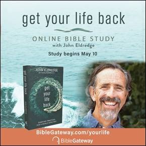 Join the free Get Your Life Back Online Bible Study with John Eldredge