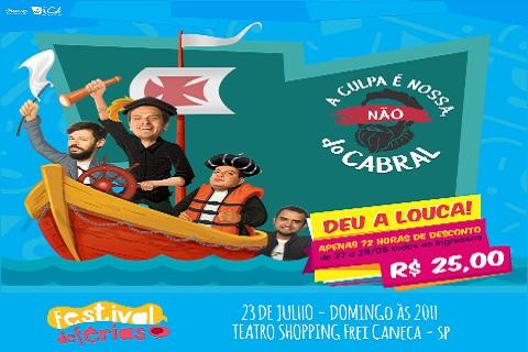 A CULPA É NOSSA, NÃO DO CABRAL 23_07/FESTIVAL