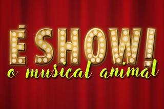 """""""É show! - o musical animal"""""""