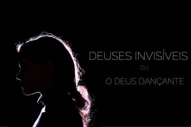 Deuses invisíveis ou o Deus Dançante