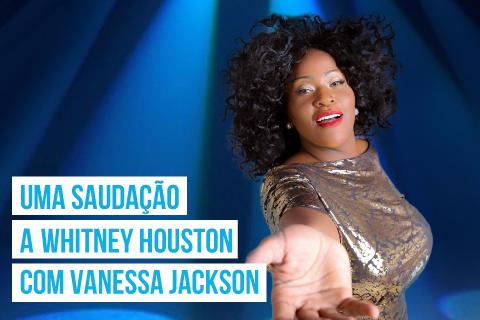 UMA SAUDAÇÃO A WHITNEY HOUSTON - Vanessa Jackson