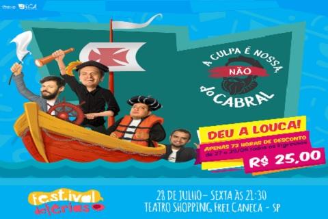 A CULPA É NOSSA, NÃO DO CABRAL 28_07/FESTIVAL