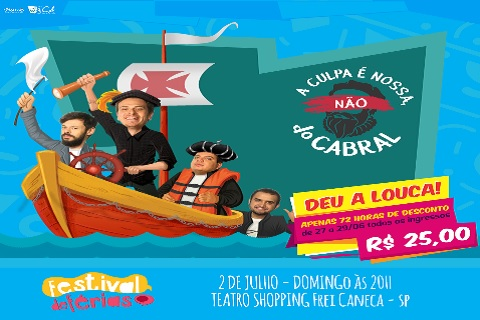 A CULPA É NOSSA, NÃO DO CABRAL 02_07/FESTIVAL