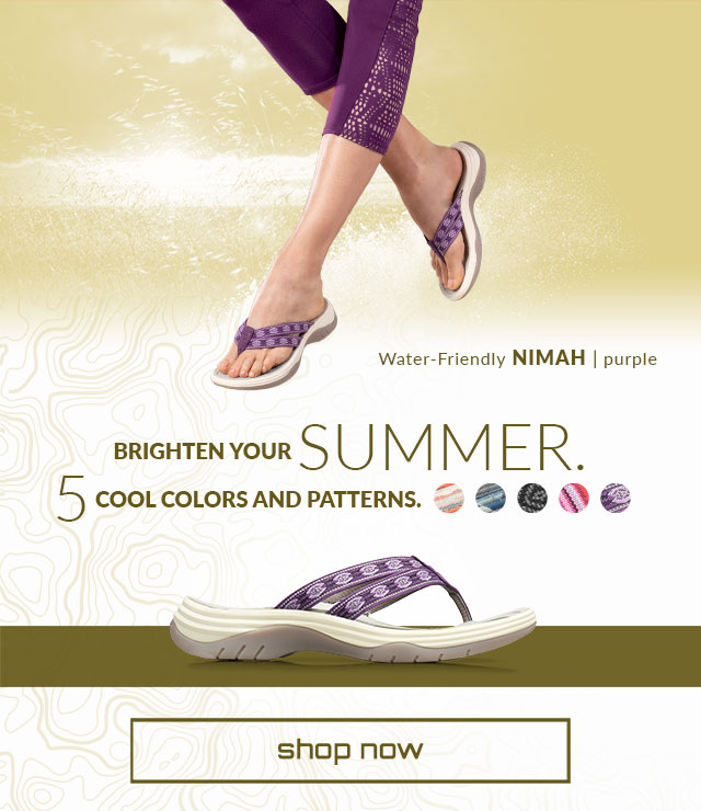 Brighten Your Summer. 5 Cool Colors and patterns. Shop Now. Water-Friendly Nimah in purple. Shop Nimah Sandal. Available in Orange, Teal, Black, Pink and Purple.