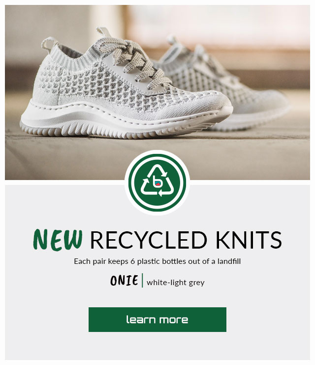 New recycled knits. Each pair keeps 6 plastic bottles out of a landfill. Featured style: Eco-Friendly Onie sneaker in white. Learn more.