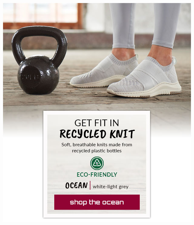 Get Fit in recycled knit. Soft, breathable knits made from recycled plastic bottles. Featured style: Eco-Friendly Ocean in white-light grey. Shop the Ocean.