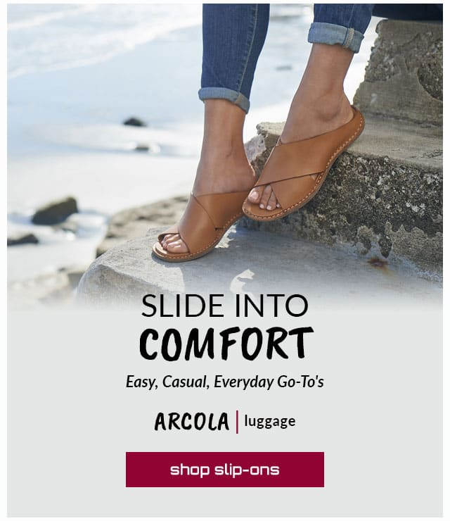 Slide into Comfort. Easy, Casual, Everyday Go-To's. Featured styles: Arcola sandal in tan. Shop Slip-ons.