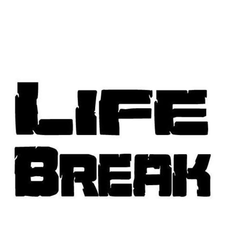 LIFE BREAK Tour Dates