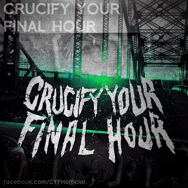 CRUCIFY YOUR FINAL HOUR Tour Dates