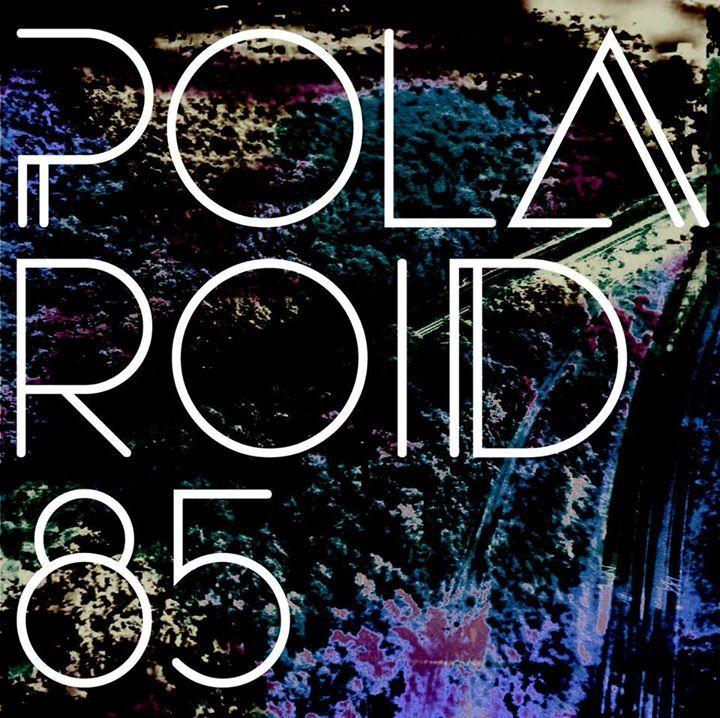 Polaroid 85 Tour Dates