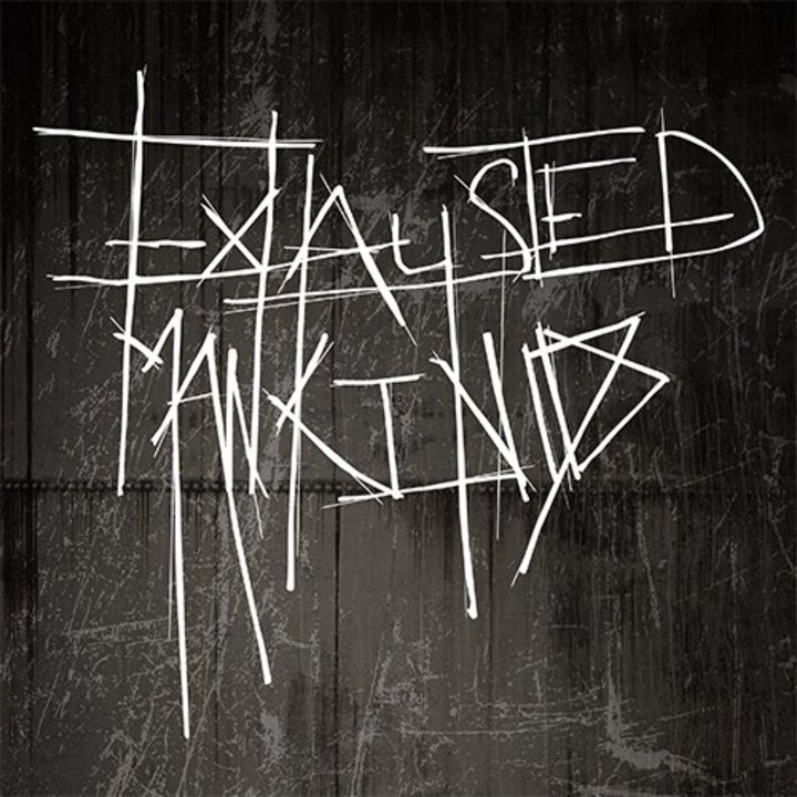 Exhausted mankind Tour Dates