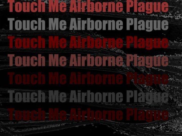 Touch Me Airborne Plague Tour Dates