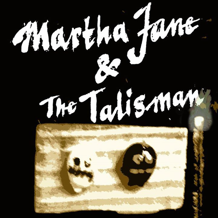 Martha Jane and The Talisman Tour Dates