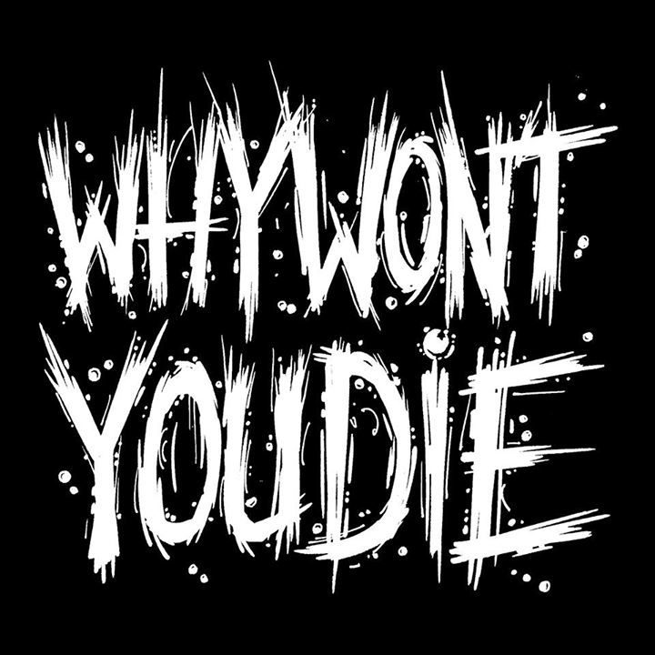WHY WON'T YOU DIE Tour Dates