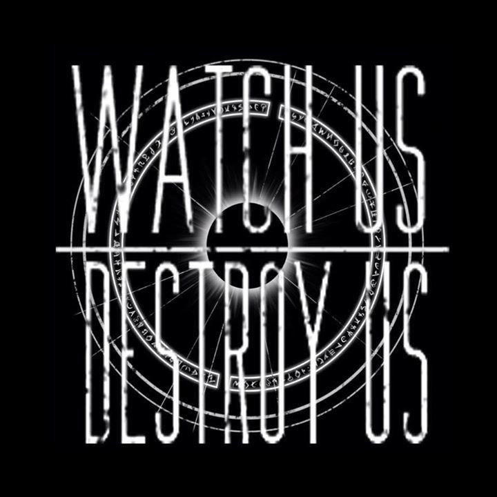 Watch Us Destroy Us Tour Dates