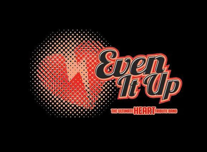 Even It Up - The Ultimate Heart Tribute Band Tour Dates