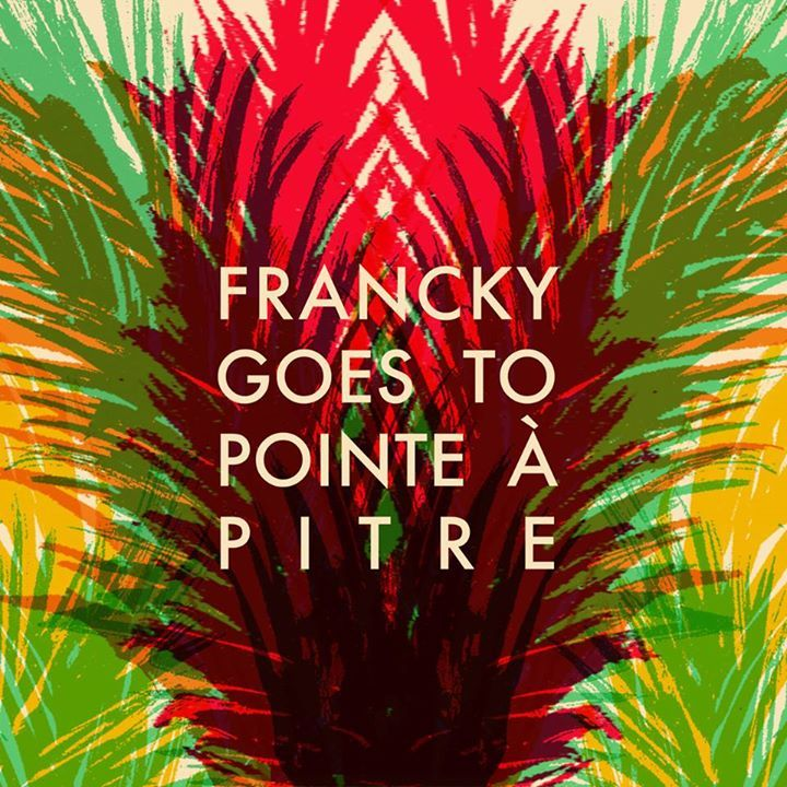 Francky Goes To Pointe à Pitre Tour Dates