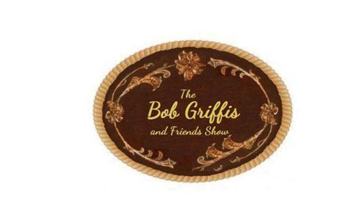 The Bob Griffis and Friends Show Tour Dates