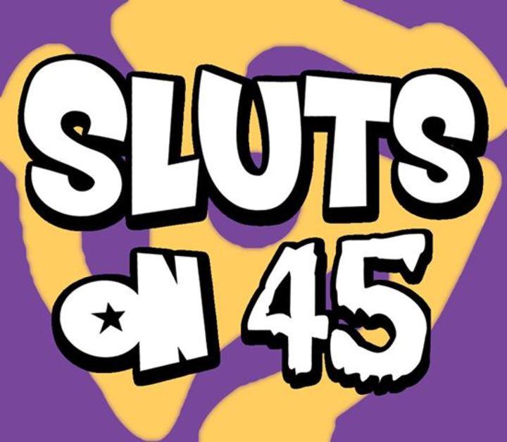 Sluts On 45 Tour Dates