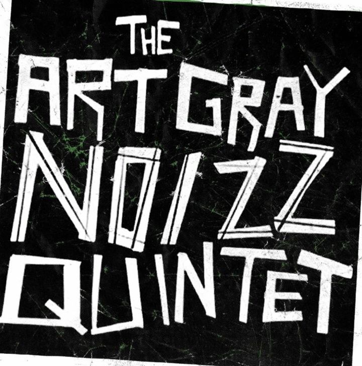 ART GRAY NOIZZ QUINTET Tour Dates