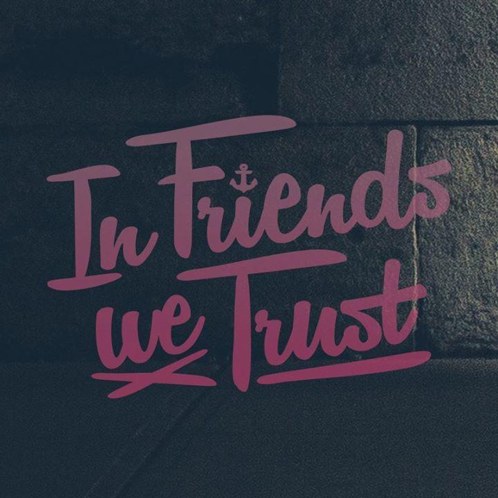 In Friends We Trust Tour Dates