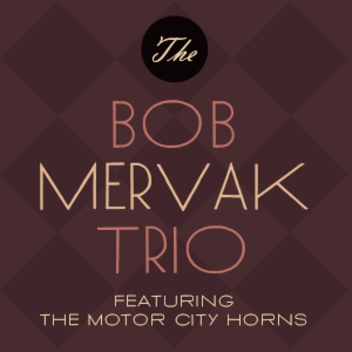 The Bob Mervak Trio featuring The Motor City Horns Tour Dates