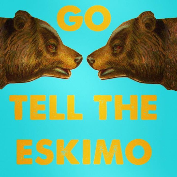 Go Tell The Eskimo Tour Dates